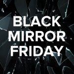 Black Mirror Friday